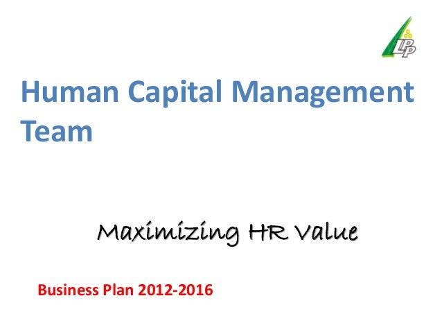 Human Capital ManagementTeam        Maximizing HR Value Business Plan 2012-2016