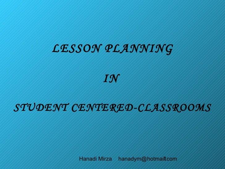 LESSON PLANNING                INSTUDENT CENTERED-CLASSROOMS        Hanadi Mirza   hanadym@hotmail.com                    ...