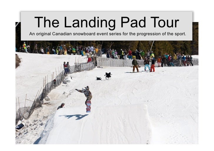 The Landing Pad Tour An original Canadian snowboard event series for the progression of the sport.