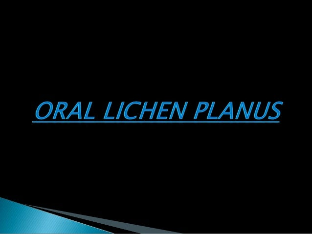  Lichen planus (LP) is derived from the Greek leichen meaning tree moss and the Latin planus meaning flat  Lichens are p...