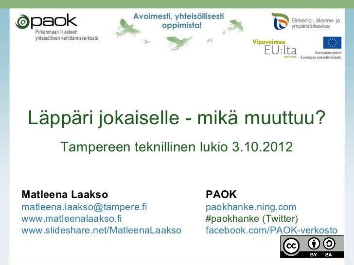 Läppäri jokaiselle - mikä muuttuu?        Tampereen teknillinen lukio 3.10.2012Matleena Laakso                     PAOKmat...
