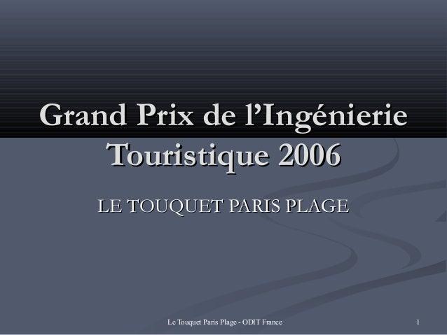 Le Touquet Paris Plage - ODIT France 1 Grand Prix de l'IngénierieGrand Prix de l'Ingénierie Touristique 2006Touristique 20...