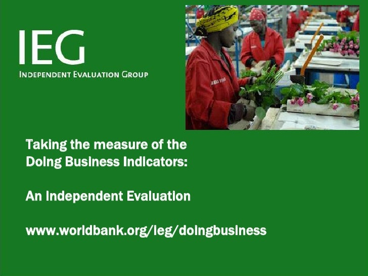 Taking the measure of the Doing Business Indicators:  An Independent Evaluation  www.worldbank.org/ieg/doingbusiness