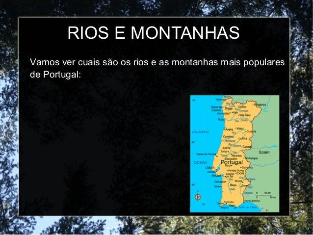 RIOS E MONTANHAS Vamos ver cuais são os rios e as montanhas mais populares de Portugal: