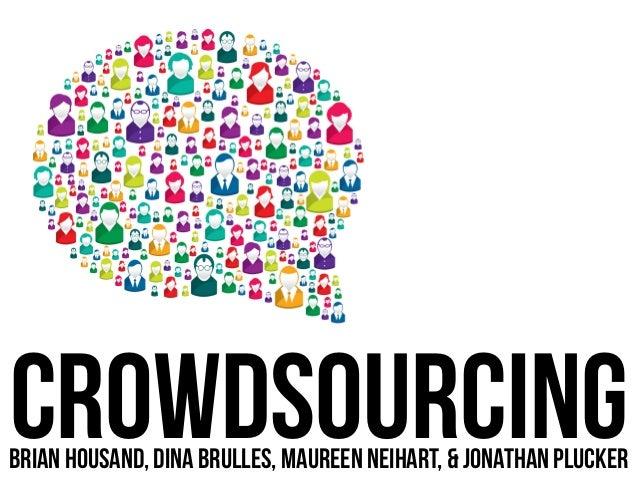 CROWDSOURCINGBRIAN HOUSAND, DINA BRULLES, MAUREEN NEIHART, & JONATHAN PLUCKER