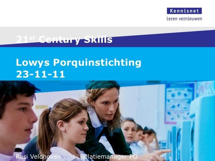 21 st  Century Skills Lowys Porquinstichting  23-11-11 Resi Veldhoven ,  Relatiemanager PO