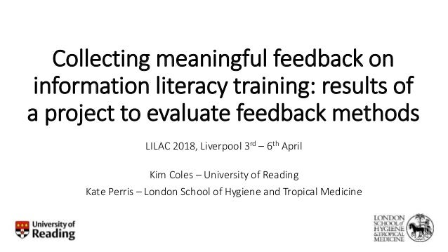 Collecting meaningful feedback on information literacy training: results of a project to evaluate feedback methods LILAC 2...