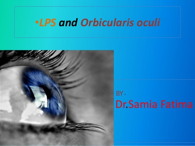 •LPS and Orbicularis oculi Dr.Samia Fatima BY-