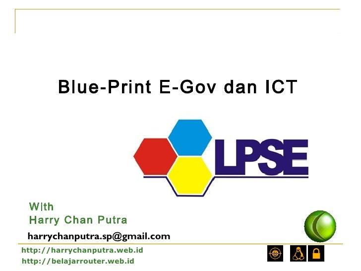 Blue-Print E-Gov dan ICT With Harry Chan Putra harrychanputra.sp@gmail.comhttp://harrychanputra.web.idhttp://belajarrouter...