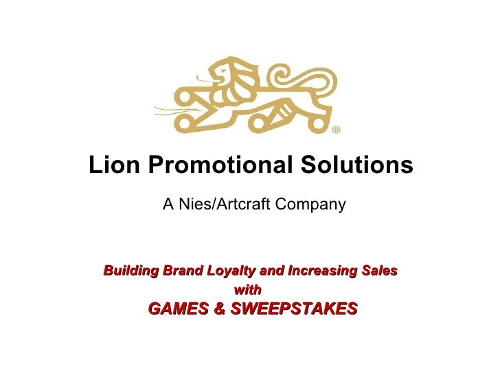 Lion Promotional Solutions A Nies/Artcraft Company Building Brand Loyalty and Increasing Sales  with   GAMES & SWEEPSTAKES