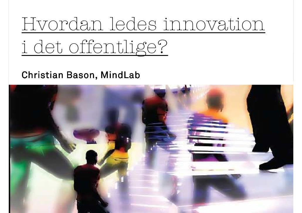 Hvordan ledes innovation i det offentlige? Christian Bason, MindLab