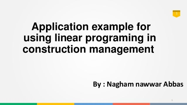 1 Application example for using linear programing in construction management By : Nagham nawwar Abbas 1