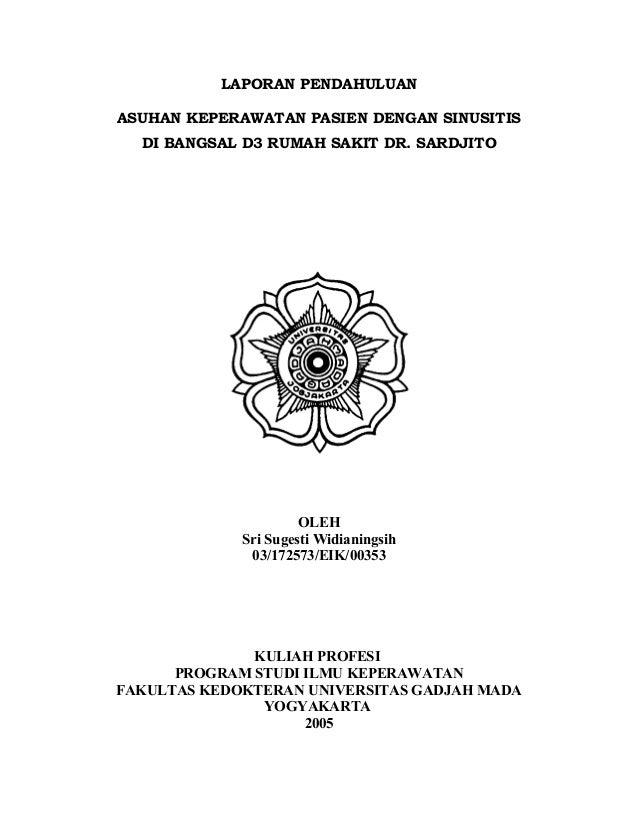 LAPORAN PENDAHULUAN ASUHAN KEPERAWATAN PASIEN DENGAN SINUSITIS DI BANGSAL D3 RUMAH SAKIT DR. SARDJITO OLEH Sri Sugesti Wid...