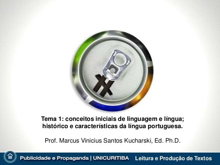 Tema 1: conceitos iniciais de linguagem e língua;histórico e características da língua portuguesa. Prof. Marcus Vinicius S...