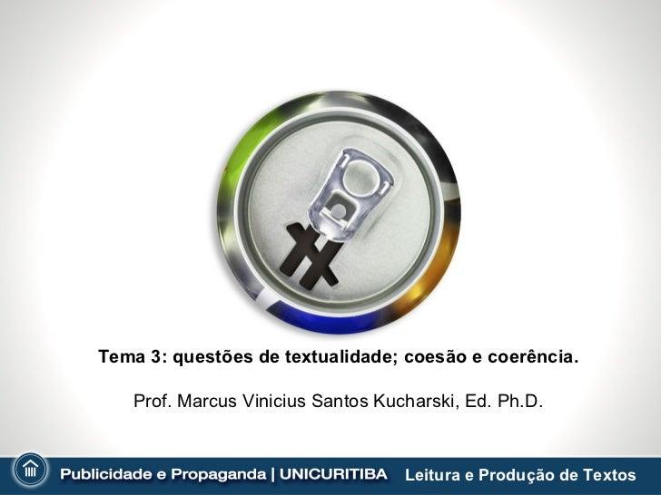 Tema 3: questões de textualidade; coesão e coerência.   Prof. Marcus Vinicius Santos Kucharski, Ed. Ph.D.                 ...