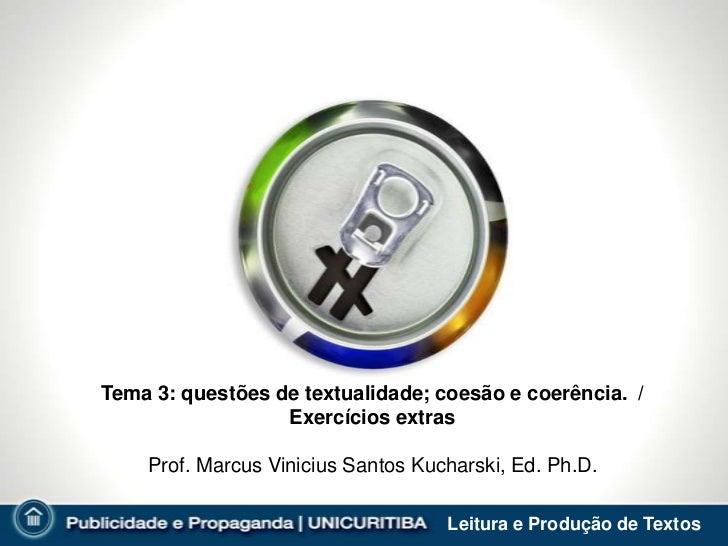 Tema 3: questões de textualidade; coesão e coerência. /                  Exercícios extras    Prof. Marcus Vinicius Santos...