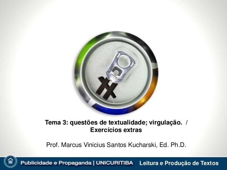 Tema 3: questões de textualidade; virgulação. /              Exercícios extrasProf. Marcus Vinicius Santos Kucharski, Ed. ...