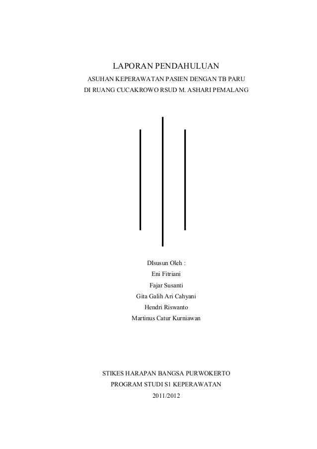 LAPORAN PENDAHULUAN ASUHAN KEPERAWATAN PASIEN DENGAN TB PARU DI RUANG CUCAKROWO RSUD M. ASHARI PEMALANG DIsusun Oleh : Eni...