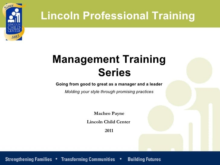 Management Training Series Going from good to great as a manager and a leader Molding your style through promising practic...