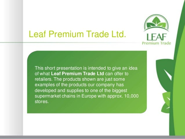 Leaf Premium Trade Ltd. This short presentation is intended to give an idea of what Leaf Premium Trade Ltd can offer to re...