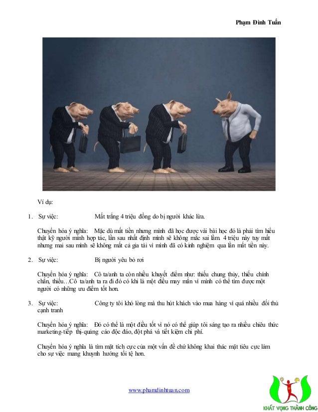 Phạm Đình Tuấn  www.phamdinhtuan.com  Ví dụ:  1. Sự việc: Mất trắng 4 triệu đồng do bị người khác lừa.  Chuyển hóa ý nghĩa...