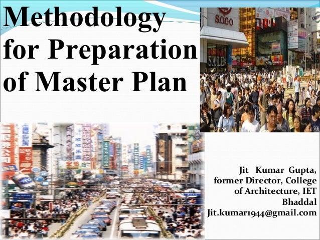 Jit Kumar Gupta, former Director, College of Architecture, IET Bhaddal Jit.kumar1944@gmail.com Methodology for Preparation...
