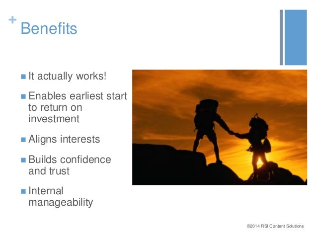 ©2014 RSI Content Solutions  +  Benefits   It actually works!   Enables earliest start  to return on  investment   Alig...