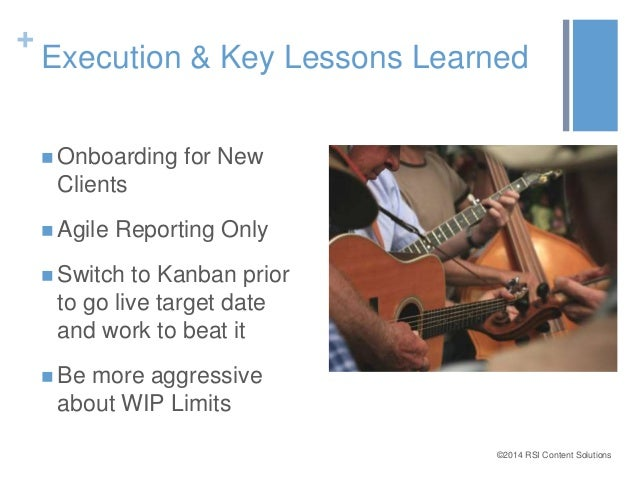 +  Execution & Key Lessons Learned  ©2014 RSI Content Solutions  Onboarding for New  Clients   Agile Reporting Only   S...