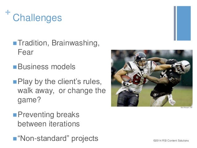 ©2014 RSI Content Solutions  +  Challenges  Tradition, Brainwashing,  Fear  Business models   Play by the client's rule...