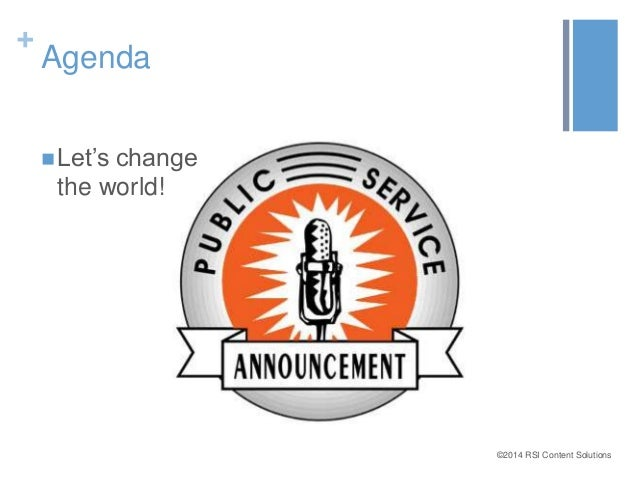 ©2014 RSI Content Solutions  +  Agenda   Let's change  the world!