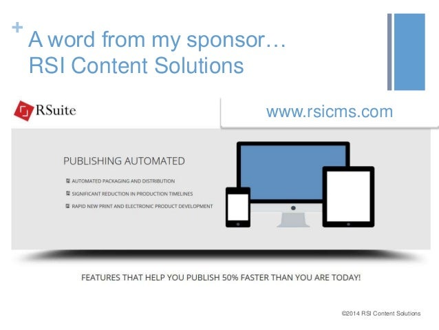 ©2014 RSI Content Solutions  +  A word from my sponsor…  RSI Content Solutions  www.rsicms.com
