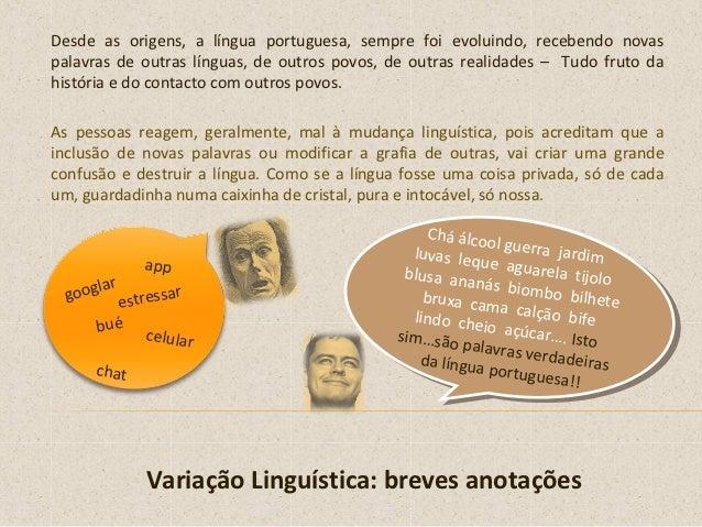 Desde as origens, a língua portuguesa, sempre foi evoluindo, recebendo novaspalavras de outras línguas, de outros povos, d...