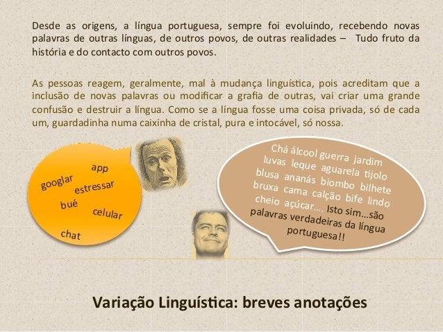 Desde  as  origens,  a  língua  portuguesa,  sempre  foi  evoluindo,  recebendo  novas palavras  d...