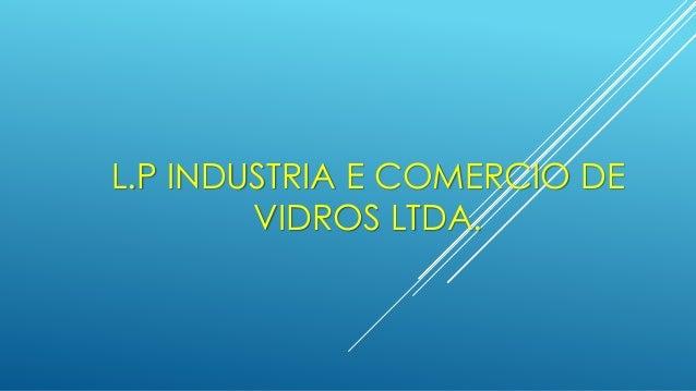L.P INDUSTRIA E COMERCIO DE VIDROS LTDA.