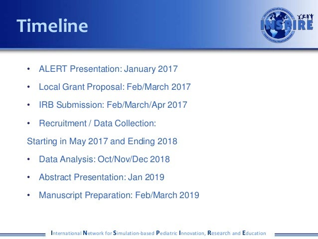 • ALERT Presentation: January 2017 • Local Grant Proposal: Feb/March 2017 • IRB Submission: Feb/March/Apr 2017 • Recruitme...