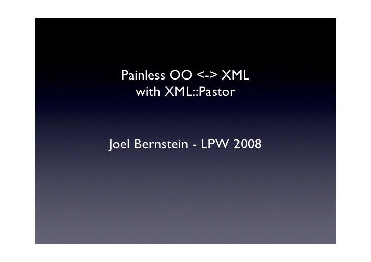 Painless OO <-> XML     with XML::Pastor   Joel Bernstein - LPW 2008