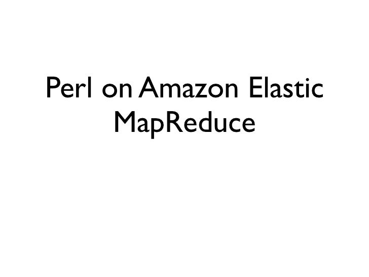 Perl on Amazon Elastic      MapReduce