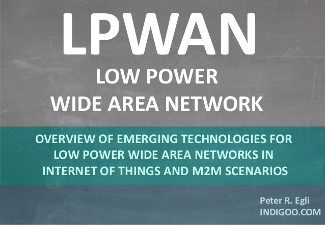 © Peter R. Egli 2015 1/11 Rev. 1.00 LPWAN – Low Power Wide Area Network indigoo.com Peter R. Egli INDIGOO.COM OVERVIEW OF ...
