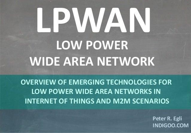 © Peter R. Egli 2015 1/11 Rev. 1.00 LPWAN – Low Power Wide Area Network indigoo.com Peter R. Egli INDIGOO.COM OVERVIEW OF ...