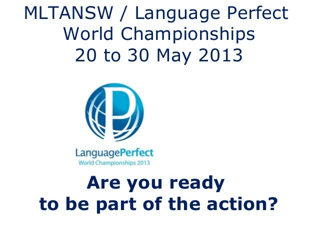 MLTANSW / Language Perfect   World Championships    20 to 30 May 2013      Are you ready to be part of the action?