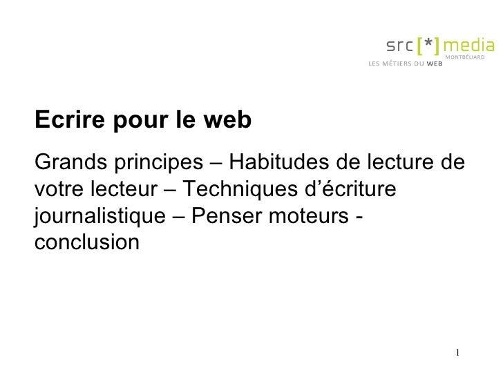 Ecrire pour le web Grands principes –  Habitudes de lecture de votre lecteur – Techniques d'écriture journalistique – Pens...