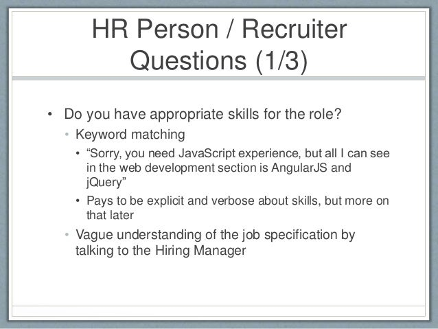 """HR Person / Recruiter  Questions (1/3)  • Do you have appropriate skills for the role?  • Keyword matching  • """"Sorry, you ..."""