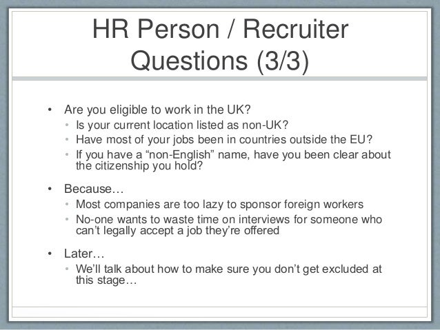 HR Person / Recruiter  Questions (3/3)  • Are you eligible to work in the UK?  • Is your current location listed as non-UK...