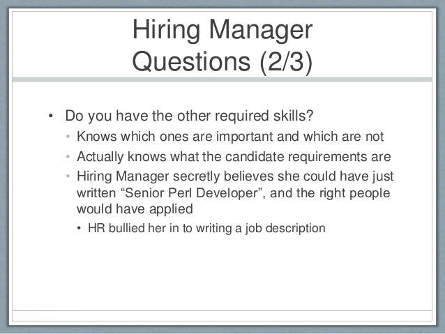 Hiring Manager  Questions (2/3)  • Do you have the other required skills?  • Knows which ones are important and which are ...
