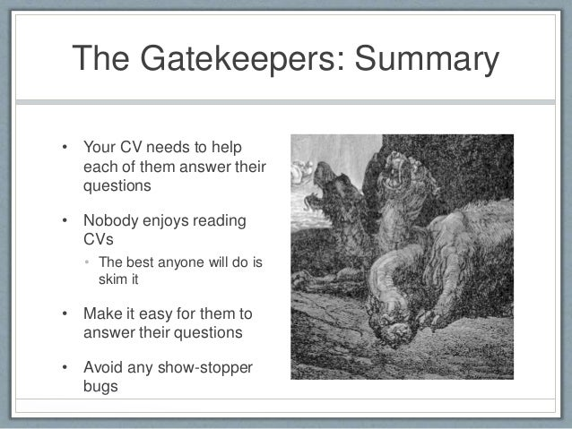 The Gatekeepers: Summary  • Your CV needs to help  each of them answer their  questions  • Nobody enjoys reading  CVs  • T...
