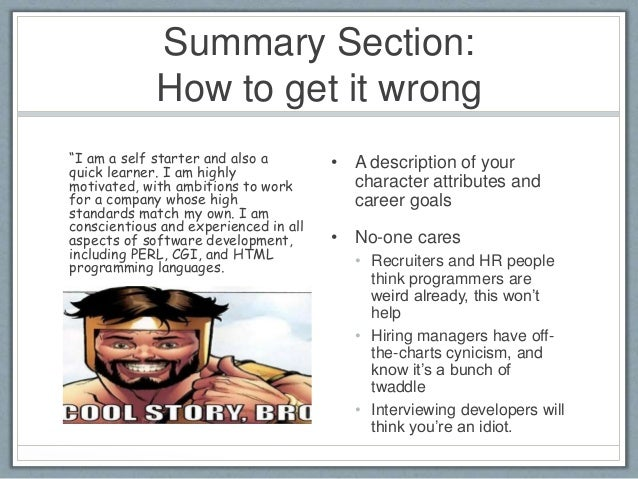 Summary Section:  How to get it wrong  • A description of your  character attributes and  career goals  • No-one cares  • ...