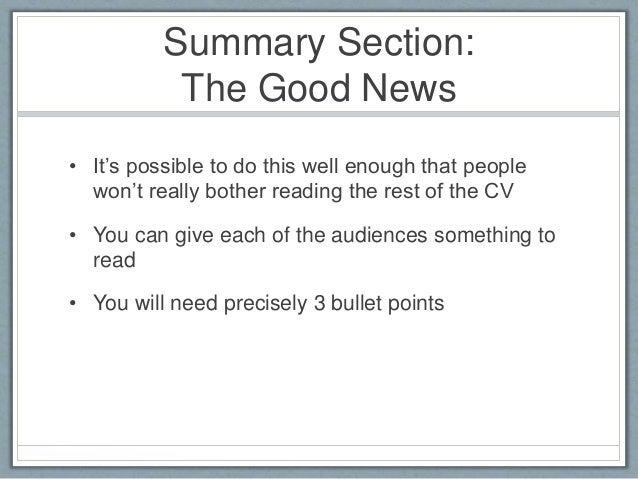 Summary Section:  The Good News  • It's possible to do this well enough that people  won't really bother reading the rest ...