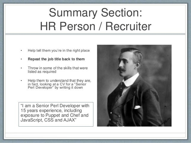 Summary Section:  HR Person / Recruiter  • Help tell them you're in the right place  • Repeat the job title back to them  ...