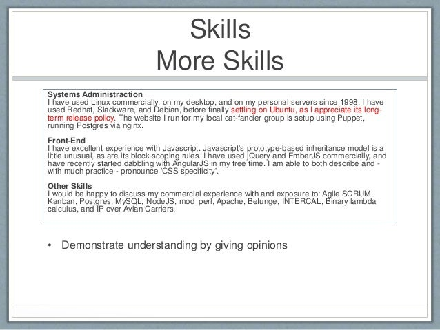 Skills  More Skills  Systems Administraction  I have used Linux commercially, on my desktop, and on my personal servers si...