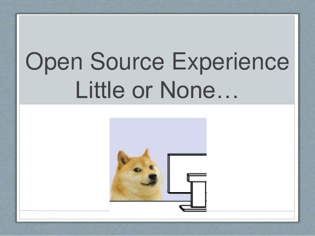 Open Source Experience  Little or None…